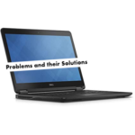 Dell Latitude E7450 Common Problems and their Solutions