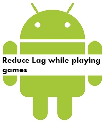 Reduce Lag while playing games in Android