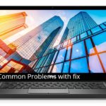Common Problems with Dell Latitude 7490 and their fixes