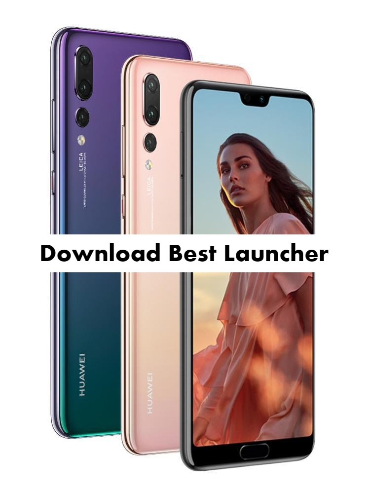 Best Launcher for Huawei P20 Pro