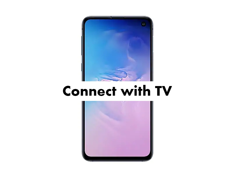 Samsung Galaxy S10e Connect with TV