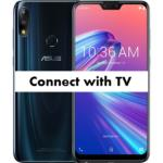 Connect Asus Zenfone Max Pro M2 with TV