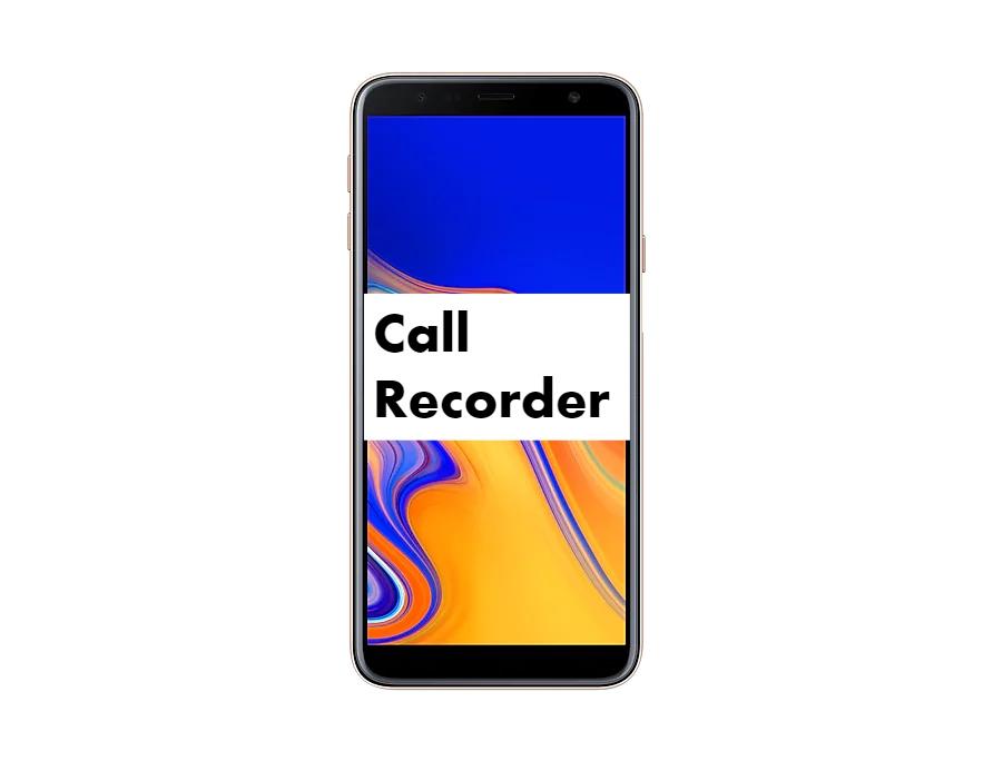 samsung galaxy j4 plus call recorder