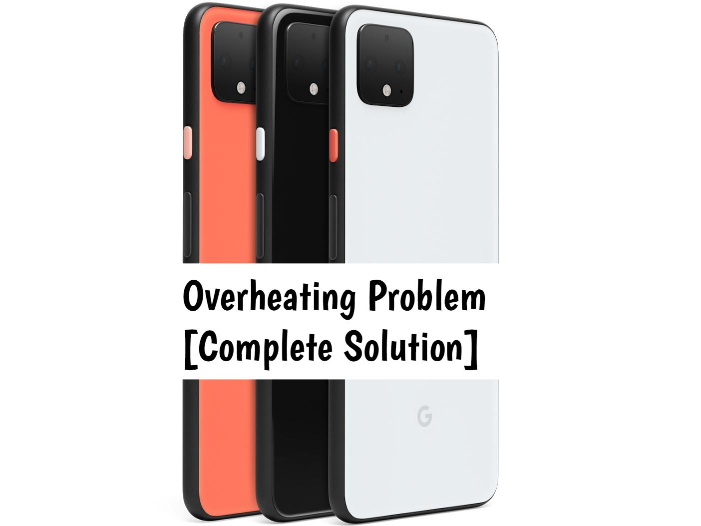 Google Pixel 4 Overheating Problem Fix