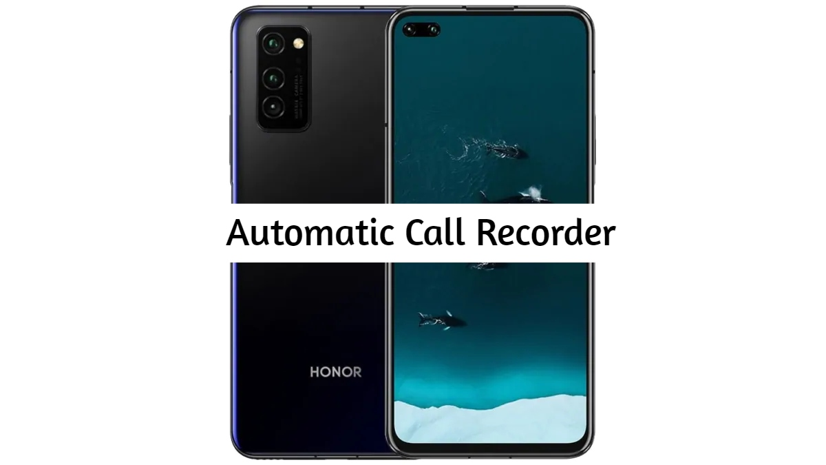 Honor V30 Pro Call Recorder for recording all calls automatically