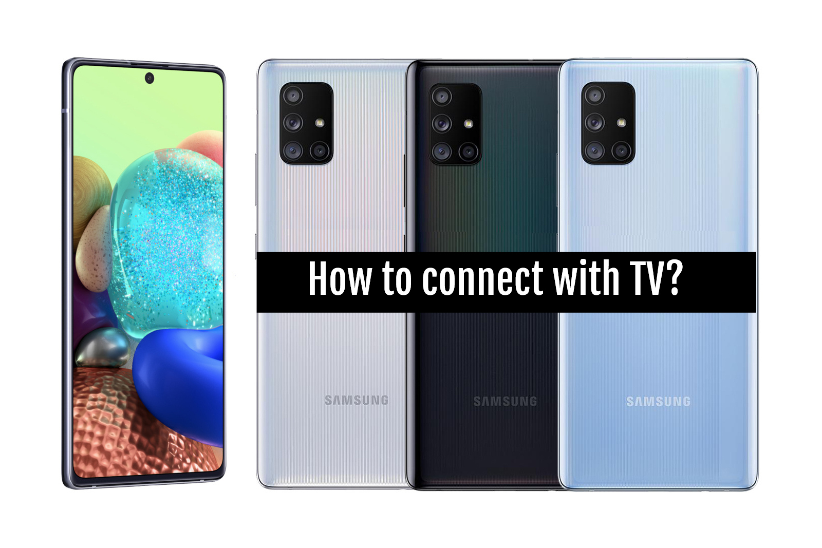 How to connect Samsung Galaxy A71 5G with TV?