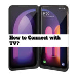 How to connect LG V60 ThinQ 5G with tv