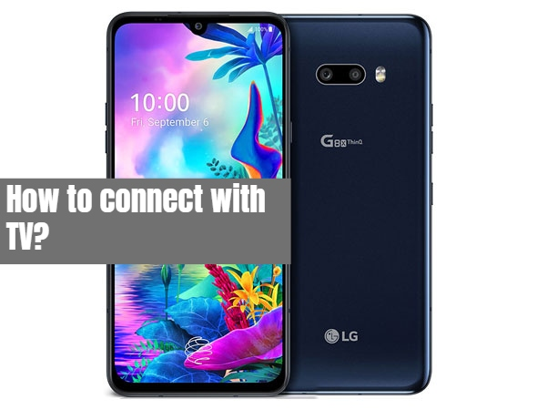 How to connect LG G8X ThinQ with tv